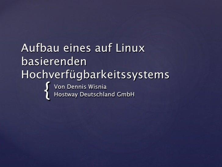 Aufbau eines auf Linux basierenden Hochverfügbarkeitssystems    {   Von Dennis Wisnia        Hostway Deutschland GmbH
