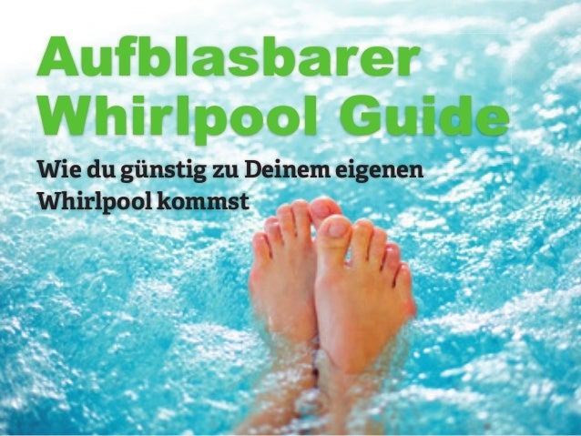 Aufblasbarer Whirlpool Guide Wie du günstig zu Deinem eigenen Whirlpool kommst