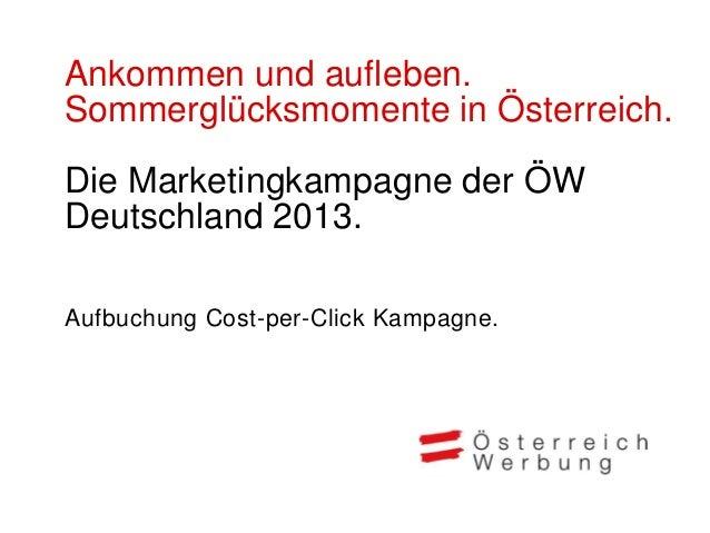 Ankommen und aufleben.Sommerglücksmomente in Österreich.Die Marketingkampagne der ÖWDeutschland 2013.Aufbuchung Cost-per-C...