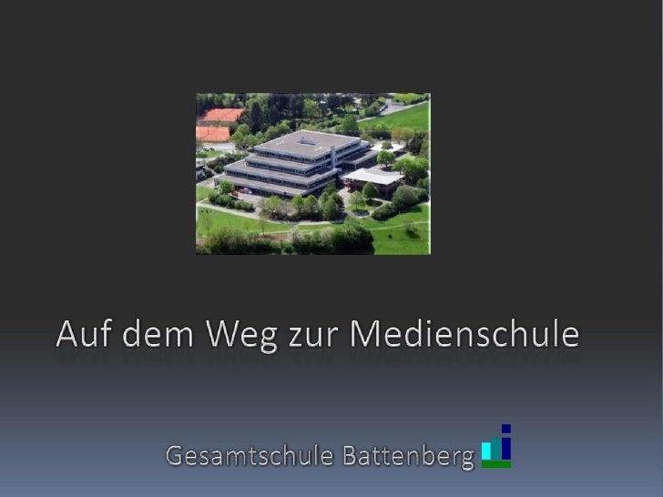 Auf dem Weg zur Medienschule<br />Gesamtschule Battenberg <br />