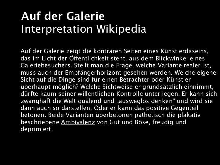 Auf der GalerieInterpretation WikipediaAuf der Galerie zeigt die konträren Seiten eines Künstlerdaseins,das im Licht der Ö...