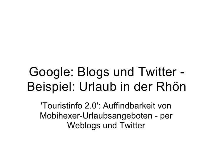 Google: Blogs und Twitter - Beispiel: Urlaub in der Rhön   'Touristinfo 2.0': Auffindbarkeit von   Mobihexer-Urlaubsangebo...