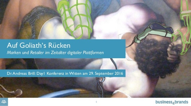 1 Auf Goliath's Rücken Marken und Retailer im Zeitalter digitaler Plattformen Dr.Andreas Brill: Day1 Konferenz in Witten a...
