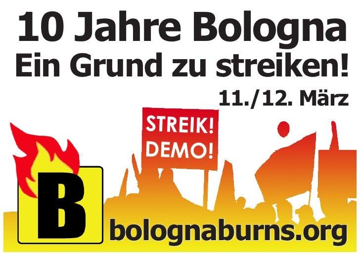 10 Jahre Bologna Ein Grund zu streiken!                   11./12. März         STREIK!         DEMO!         bolognaburns....