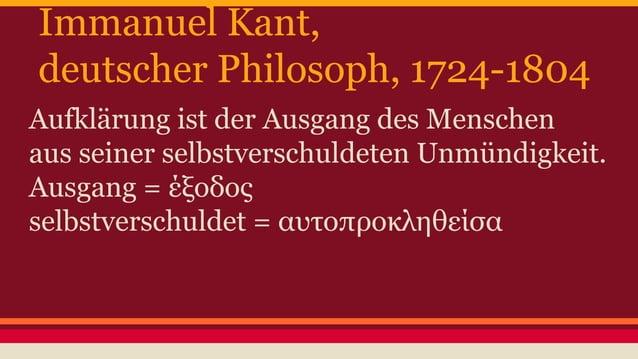 Immanuel Kant,  deutscher Philosoph, 1724-1804  Aufklärung ist der Ausgang des Menschen  aus seiner selbstverschuldeten Un...