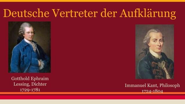 Deutsche Vertreter der Aufklärung  Gotthold Ephraim  Lessing, Dichter  1729-1781  Immanuel Kant, Philosoph  1724-1804