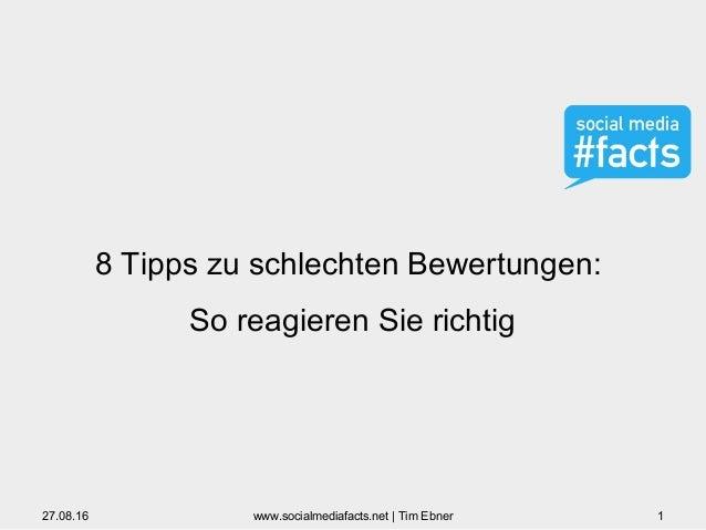 8 Tipps zu schlechten Bewertungen: So reagieren Sie richtig 27.08.16 1www.socialmediafacts.net | Tim Ebner