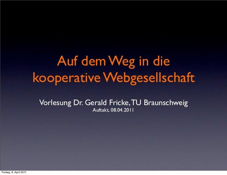 Auf dem Weg in die                         kooperative Webgesellschaft                          Vorlesung Dr. Gerald Frick...