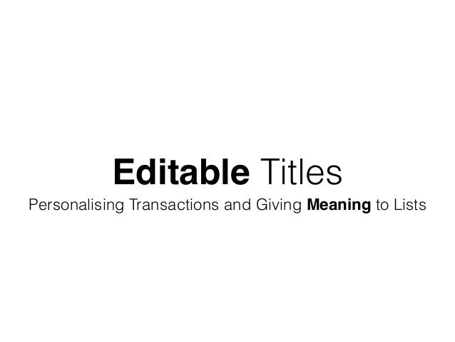 Editable Titles Personalising Transactions and Giving Meaning to Lists
