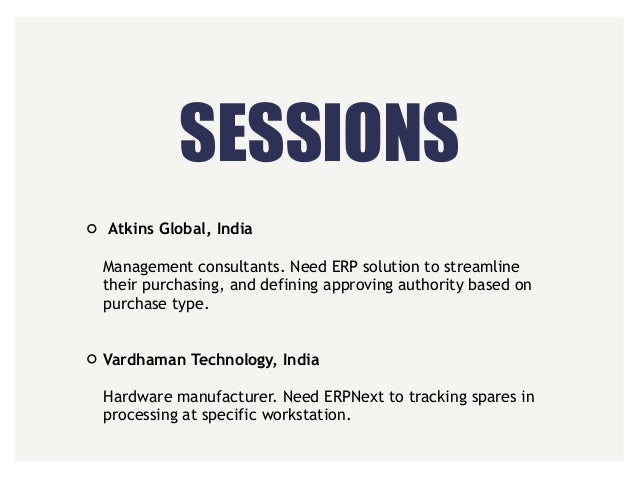SESSIONS Atkins Global, India  Management consultants. Need ERP solution to streamline their purchasing, and defining ap...