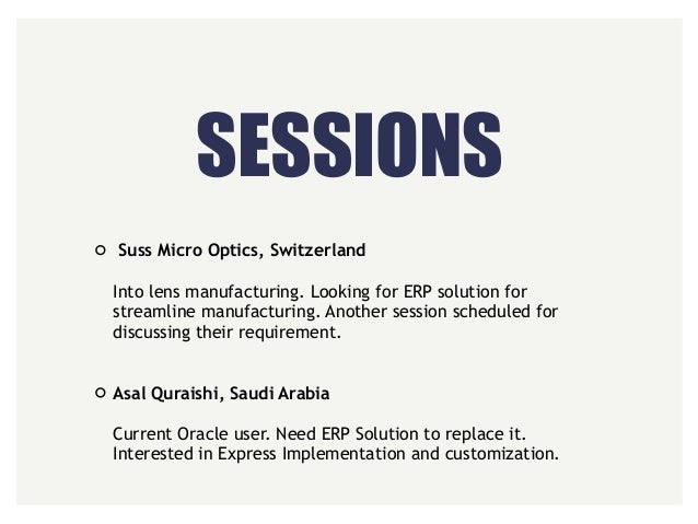 SESSIONS Suss Micro Optics, Switzerland  Into lens manufacturing. Looking for ERP solution for streamline manufacturing....