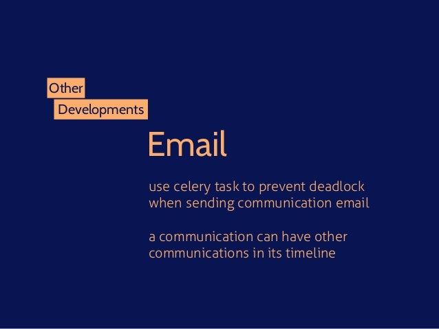 Developments Other Email use celery task to prevent deadlock when sending communication email a communication can have oth...