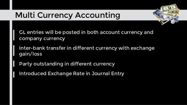 GL entries will be posted in both account currency and company currency Inter-bank transfer in different currency with exc...