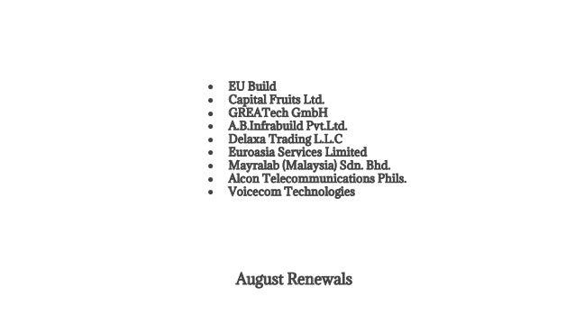 August Renewals ● EU Build ● Capital Fruits Ltd. ● GREATech GmbH ● A.B.Infrabuild Pvt.Ltd. ● Delaxa Trading L.L.C ● Euroas...