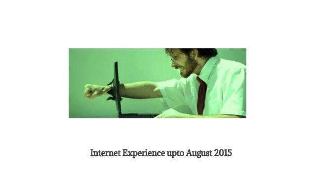 Internet Experience upto August 2015