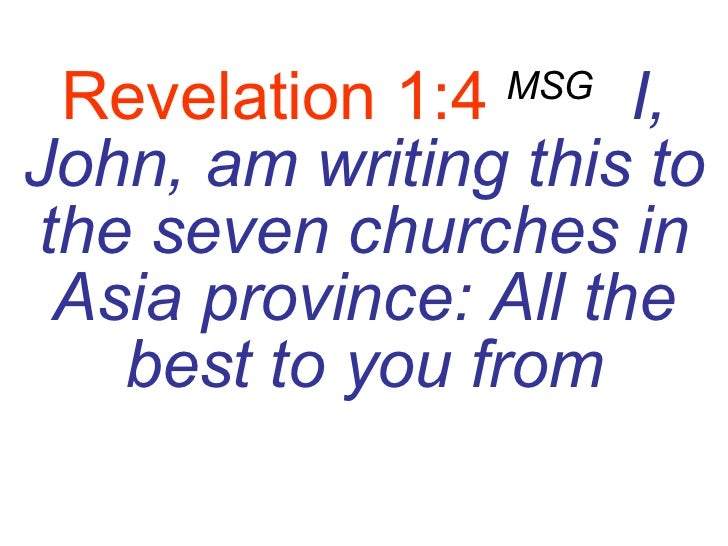 Revelation 1:4   MSG   I, John, am writing this to the seven churches in Asia province: All the best to you from