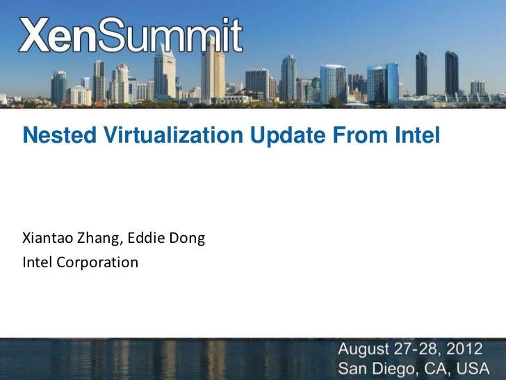 Nested Virtualization Update From IntelXiantao Zhang, Eddie DongIntel Corporation