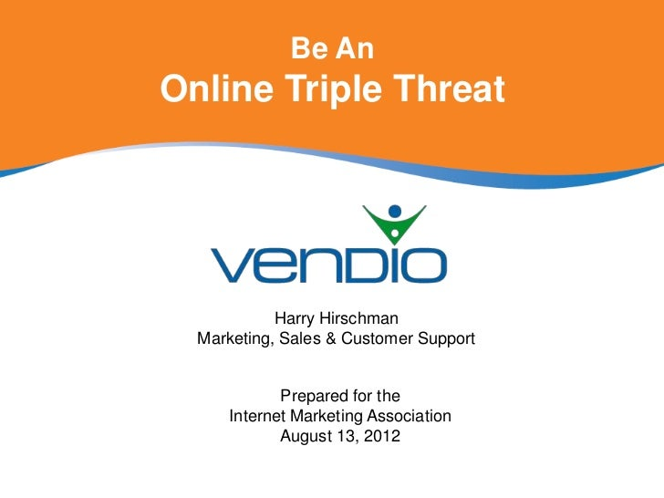 Be AnOnline Triple Threat            Harry Hirschman  Marketing, Sales & Customer Support             Prepared for the    ...