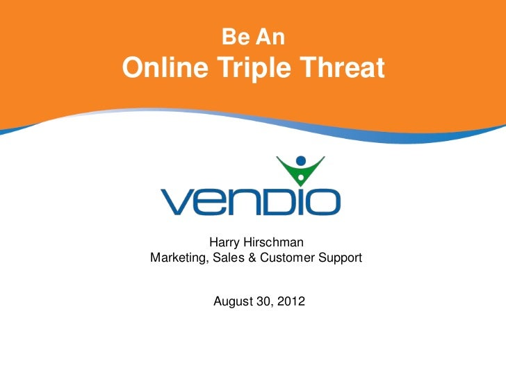 Be AnOnline Triple Threat            Harry Hirschman  Marketing, Sales & Customer Support            August 30, 2012