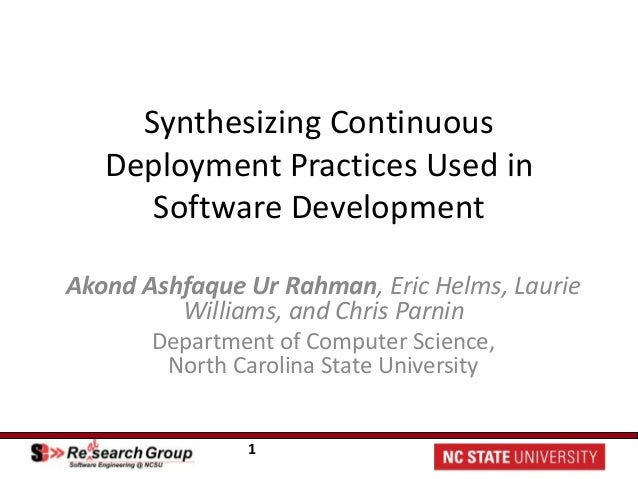 1 Synthesizing Continuous Deployment Practices Used in Software Development Akond Ashfaque Ur Rahman, Eric Helms, Laurie W...