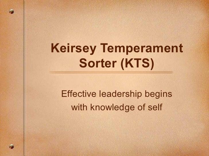 Keirsey Temperament Sorter (KTS) Effective leadership begins with knowledge of self