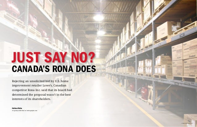Just Say No?Canada's Rona DoesRejecting an unsolicited bid by U.S. homeimprovement retailer Lowe's, Canadiancompetitor Ron...
