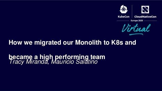 Tracy Miranda, Mauricio Salatino How we migrated our Monolith to K8s and became a high performing team