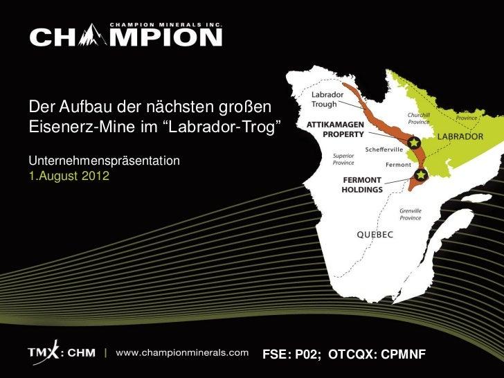 """Der Aufbau der nächsten großenEisenerz-Mine im """"Labrador-Trog""""Unternehmenspräsentation1.August 2012                       ..."""