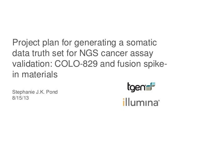 Project plan for generating a somatic data truth set for NGS cancer assay validation: COLO-829 and fusion spike- in materi...