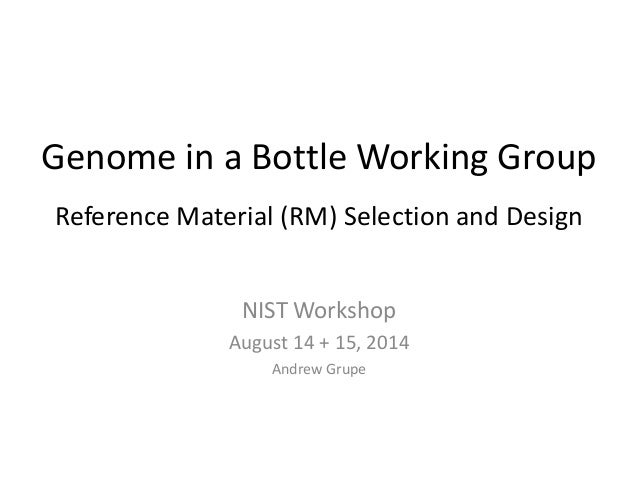 Genome in a Bottle Working Group  Reference Material (RM) Selection and Design  NIST Workshop  August 14 + 15, 2014  Andre...