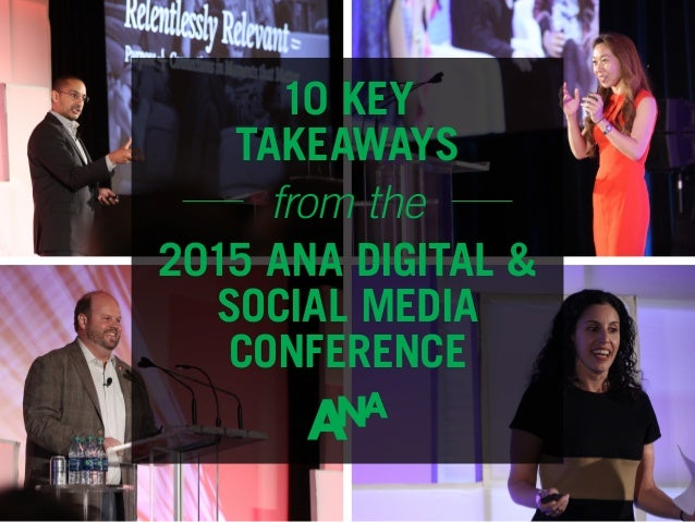 2015 ANA DIGITAL & SOCIAL MEDIA CONFERENCE 10 KEY TAKEAWAYS from the