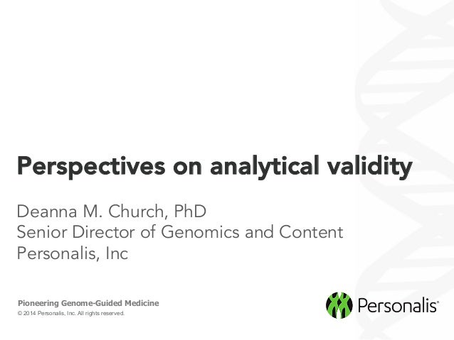 © 2014 Personalis, Inc. All rights reserved. Pioneering Genome-Guided Medicine Perspectives on analytical validity Deanna ...