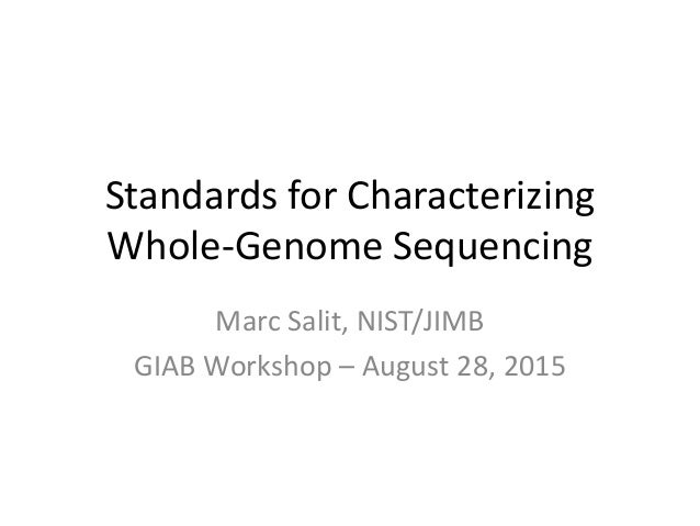 Standards for Characterizing Whole-Genome Sequencing Marc Salit, NIST/JIMB GIAB Workshop – August 28, 2015