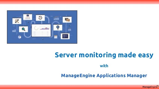 Server monitoring made easy with ManageEngine Applications Manager