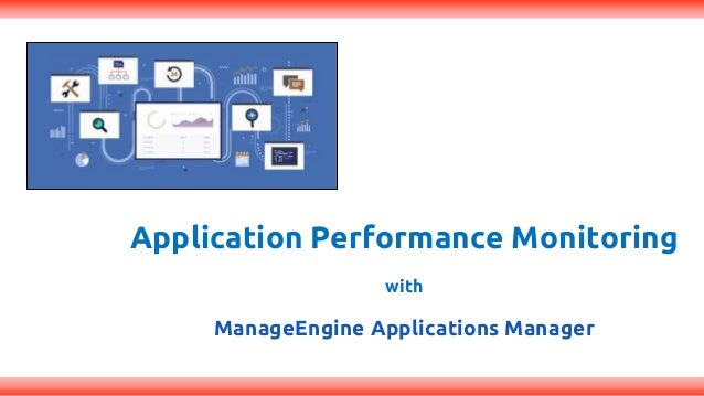 Application Performance Monitoring with ManageEngine Applications Manager