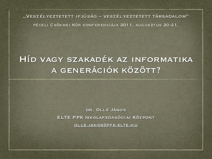 """""""Veszélyeztetett ifjúság – veszélyeztetett társadalom""""   péceli Csökmei Kör konferenciája 2011. augusztus 20-21.Híd vagy s..."""