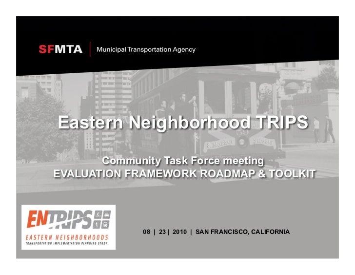 Eastern Neighborhood TRIPS       Community Task Force meetingEVALUATION FRAMEWORK ROADMAP & TOOLKIT             08 | 23 | ...