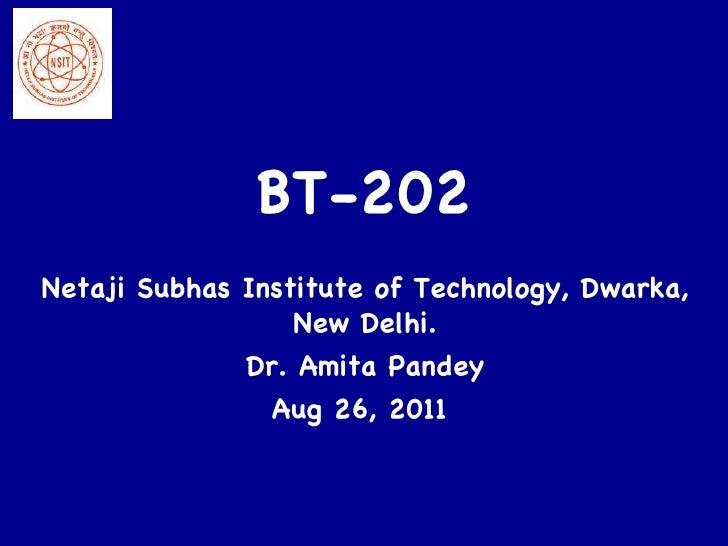 BT-202 Netaji Subhas Institute of Technology, Dwarka, New Delhi. Dr. Amita Pandey Aug 26, 2011