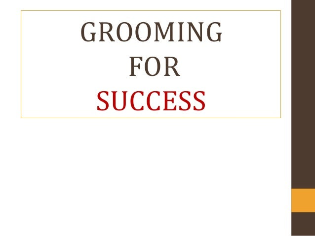 GROOMING FOR SUCCESS