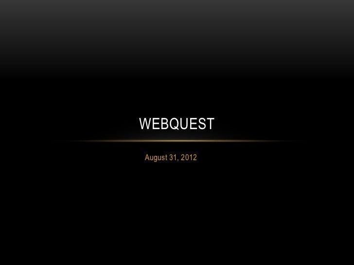 WEBQUESTAugust 31, 2012