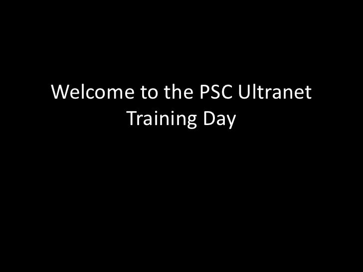 Welcome to the PSC Ultranet Training Day<br />