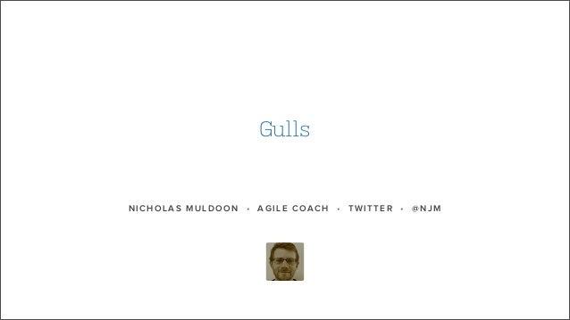 NICHOLAS MULDOON • AGILE COACH • TWITTER • @NJM Gulls