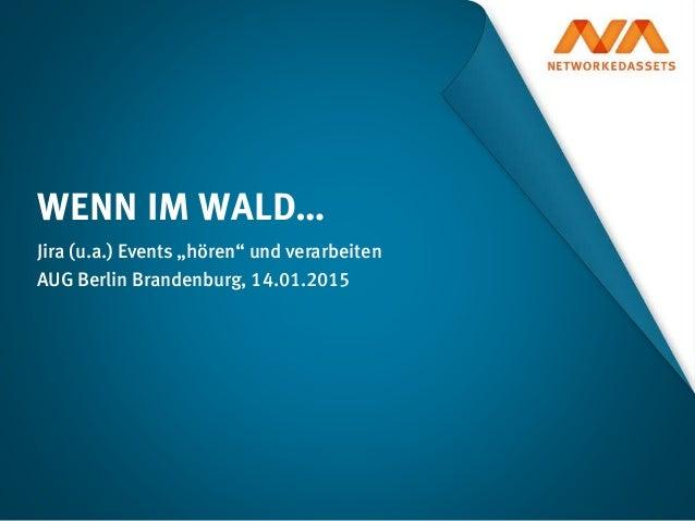 """Jira (u.a.) Events """"hören"""" und verarbeiten AUG Berlin Brandenburg, 14.01.2015 WENN IM WALD…"""