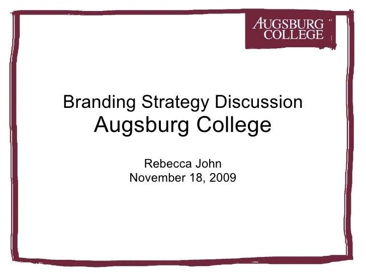 Branding Strategy Discussion Augsburg College Rebecca John November 18, 2009