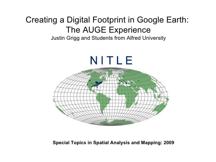 Special Topics in Spatial Analysis and Mapping: 2009 Creating a Digital Footprint in Google Earth:  The AUGE Experience Ju...
