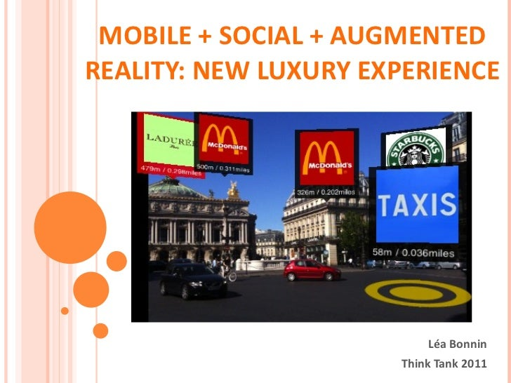 MOBILE + SOCIAL + AUGMENTED REALITY: NEW LUXURY EXPERIENCE Léa Bonnin Think Tank 2011