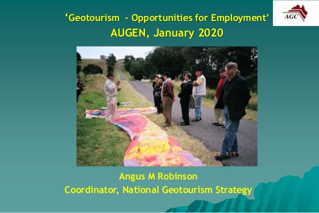 'Geotourism - Opportunities for Employment' AUGEN, January 2020 Angus M Robinson Coordinator, National Geotourism Strategy