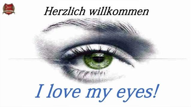 Herzlich willkommen  I love my eyes!