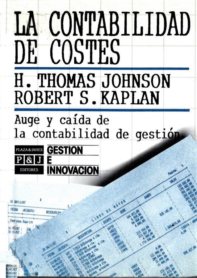 LA CONTABILIDAD DE COSTES  H.  THOMAS JOHNSON ROBERT S .  KAPLAN  Auge y caída de la contabilidad de gest GESTION  EE E IN...