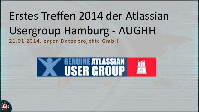 Erstes Treffen 2014 der Atlassian Usergroup Hamburg - AUGHH 2 1 .01. 2014, ergo n D ate n p ro j e kte Gmb H